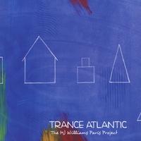 Trance Atlantic:the MJ Williams Paris Project