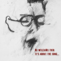 It's About the Song... by The MJ WIlliams Trio